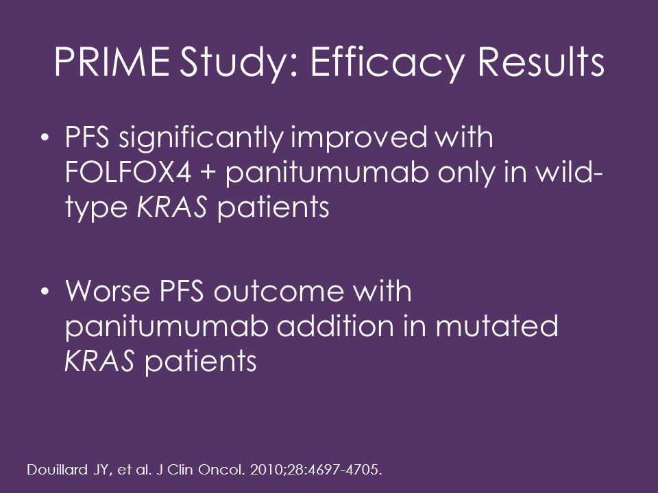 PRIME Study: Efficacy Results PFS significantly improved with FOLFOX4 + panitumumab only in wild- type KRAS patients Worse PFS outcome with panitumuma