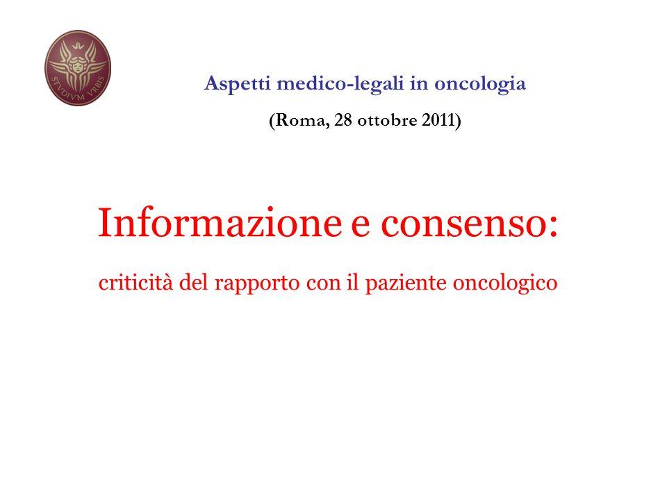 Informazione e consenso: criticità del rapporto con il paziente oncologico Aspetti medico-legali in oncologia (Roma, 28 ottobre 2011)