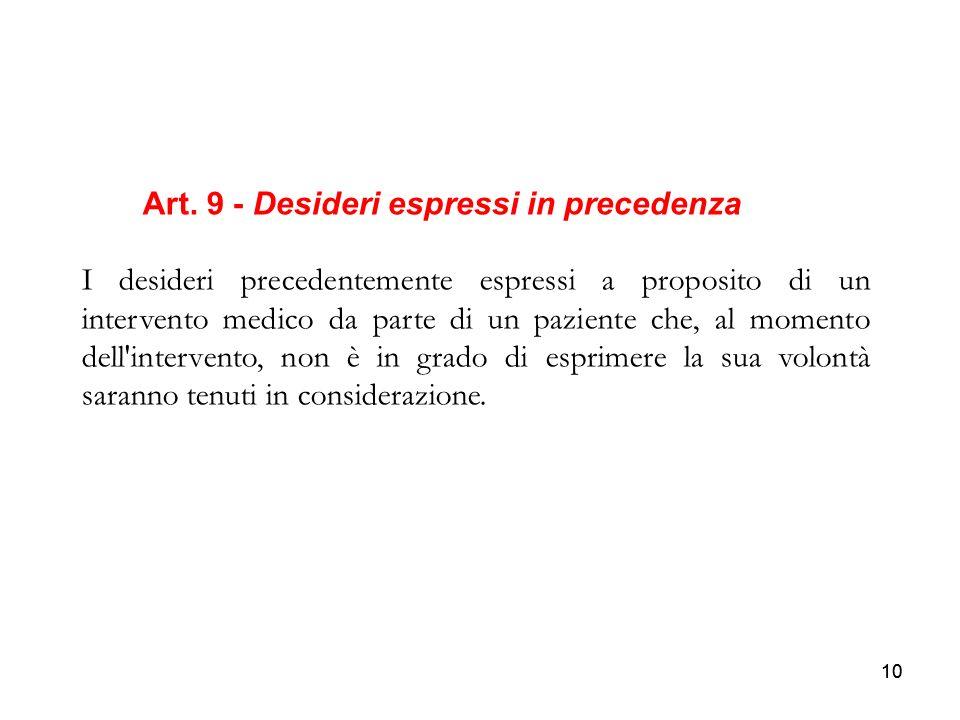 10 Art. 9 - Desideri espressi in precedenza I desideri precedentemente espressi a proposito di un intervento medico da parte di un paziente che, al mo