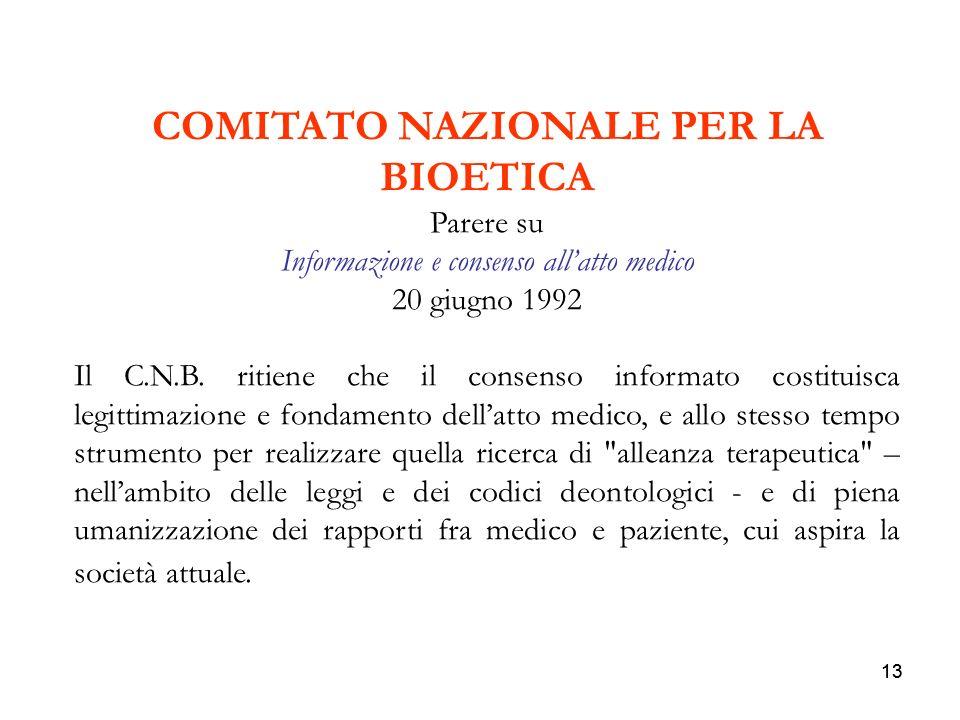 13 COMITATO NAZIONALE PER LA BIOETICA Parere su Informazione e consenso allatto medico 20 giugno 1992 Il C.N.B. ritiene che il consenso informato cost