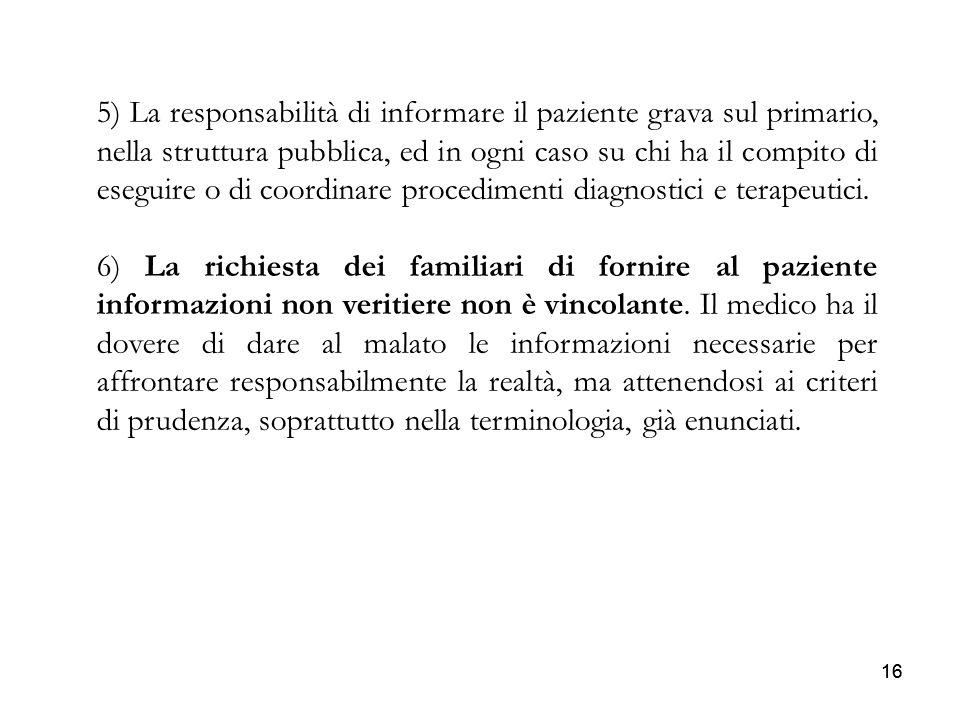 16 5) La responsabilità di informare il paziente grava sul primario, nella struttura pubblica, ed in ogni caso su chi ha il compito di eseguire o di c