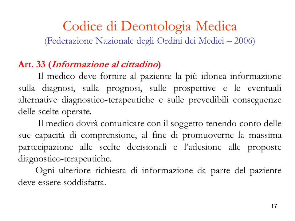 17 Codice di Deontologia Medica (Federazione Nazionale degli Ordini dei Medici – 2006) Art. 33 (Informazione al cittadino) Il medico deve fornire al p