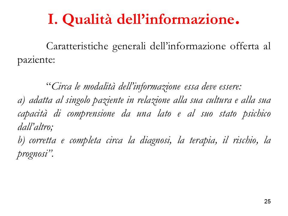 25 I. Qualità dellinformazione. Caratteristiche generali dellinformazione offerta al paziente: Circa le modalità dellinformazione essa deve essere: a)