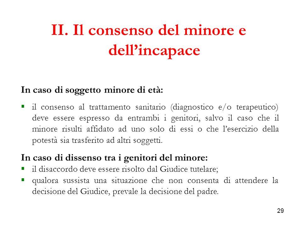 29 II. Il consenso del minore e dellincapace In caso di soggetto minore di età: il consenso al trattamento sanitario (diagnostico e/o terapeutico) dev