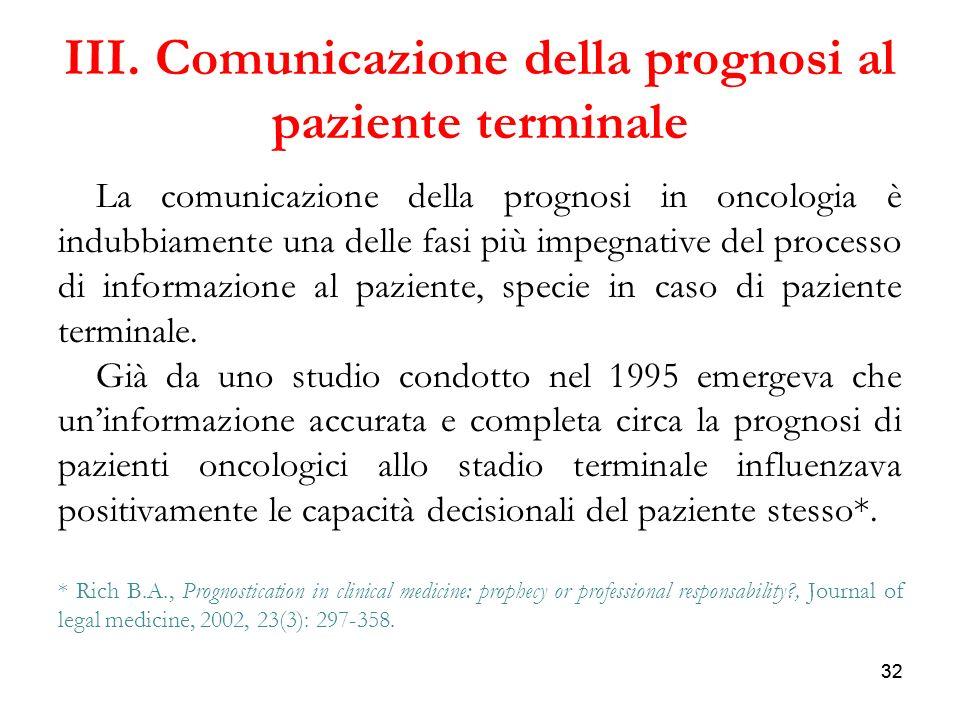 32 III. Comunicazione della prognosi al paziente terminale La comunicazione della prognosi in oncologia è indubbiamente una delle fasi più impegnative