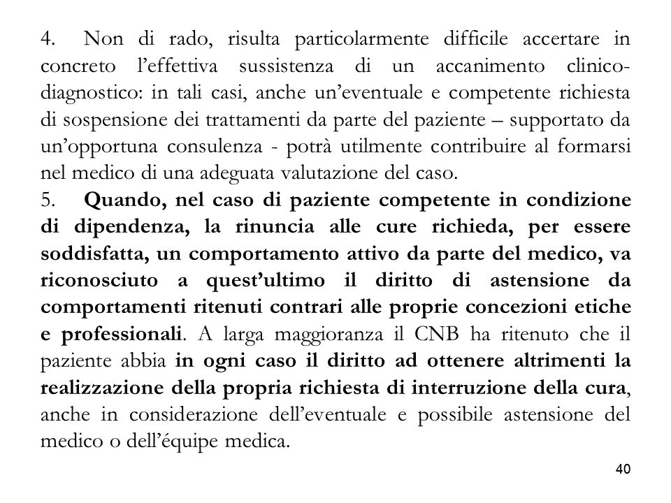 40 4. Non di rado, risulta particolarmente difficile accertare in concreto leffettiva sussistenza di un accanimento clinico- diagnostico: in tali casi