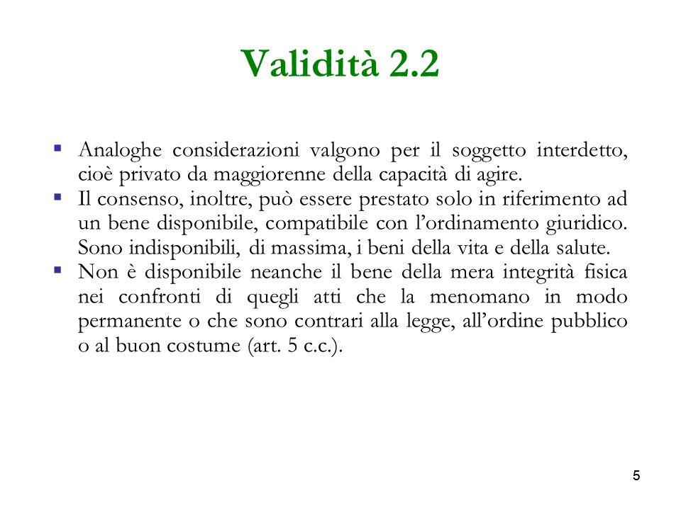 55 Validità 2.2 Analoghe considerazioni valgono per il soggetto interdetto, cioè privato da maggiorenne della capacità di agire. Il consenso, inoltre,