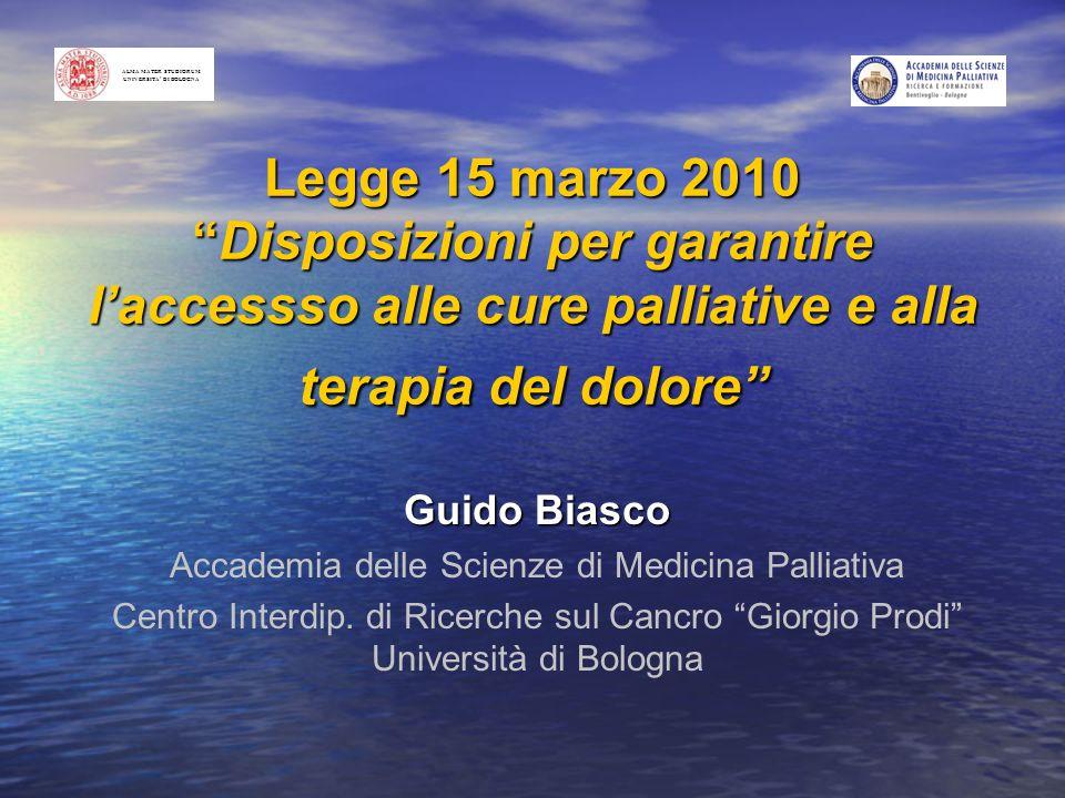 Legge 15 marzo 2010Disposizioni per garantire laccessso alle cure palliative e alla terapia del dolore Guido Biasco Accademia delle Scienze di Medicin