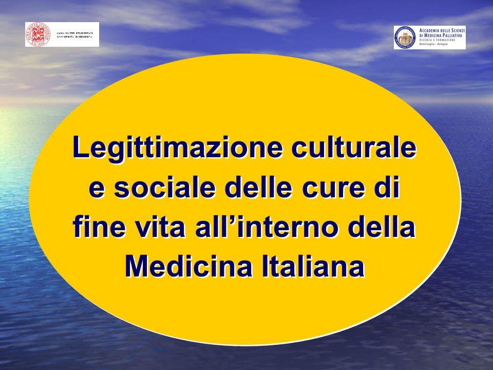FORMAZIONE UNIVERSITARIA IN CURE PALLIATIVE Legittimazione culturale e sociale delle cure di fine vita allinterno della Medicina Italiana ALMA MATER S