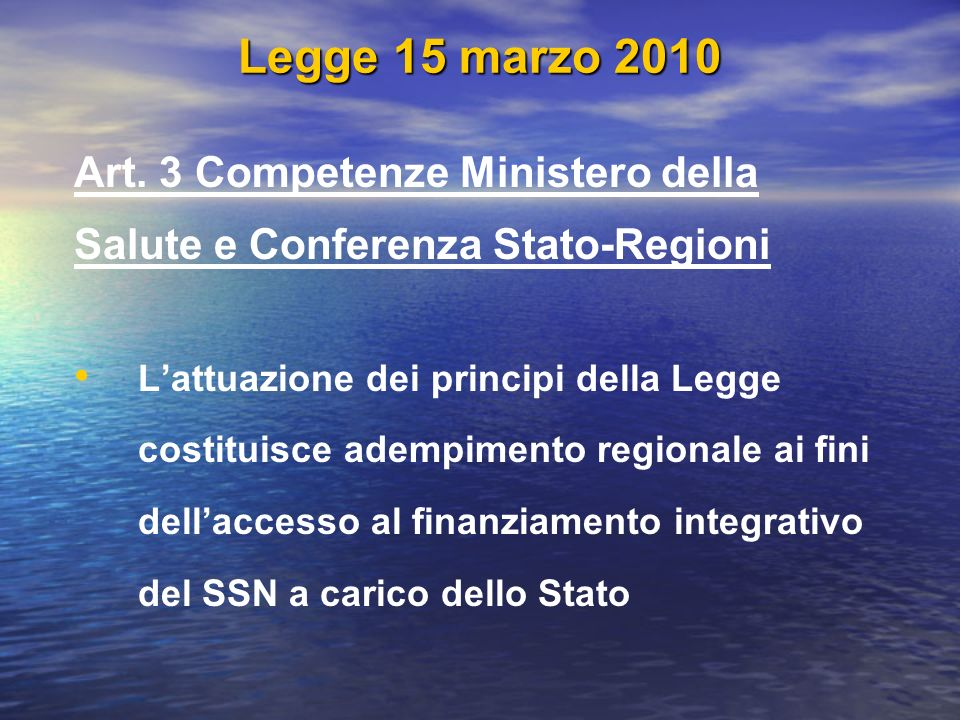 Legge 15 marzo 2010 Art. 3 Competenze Ministero della Salute e Conferenza Stato-Regioni Lattuazione dei principi della Legge costituisce adempimento r