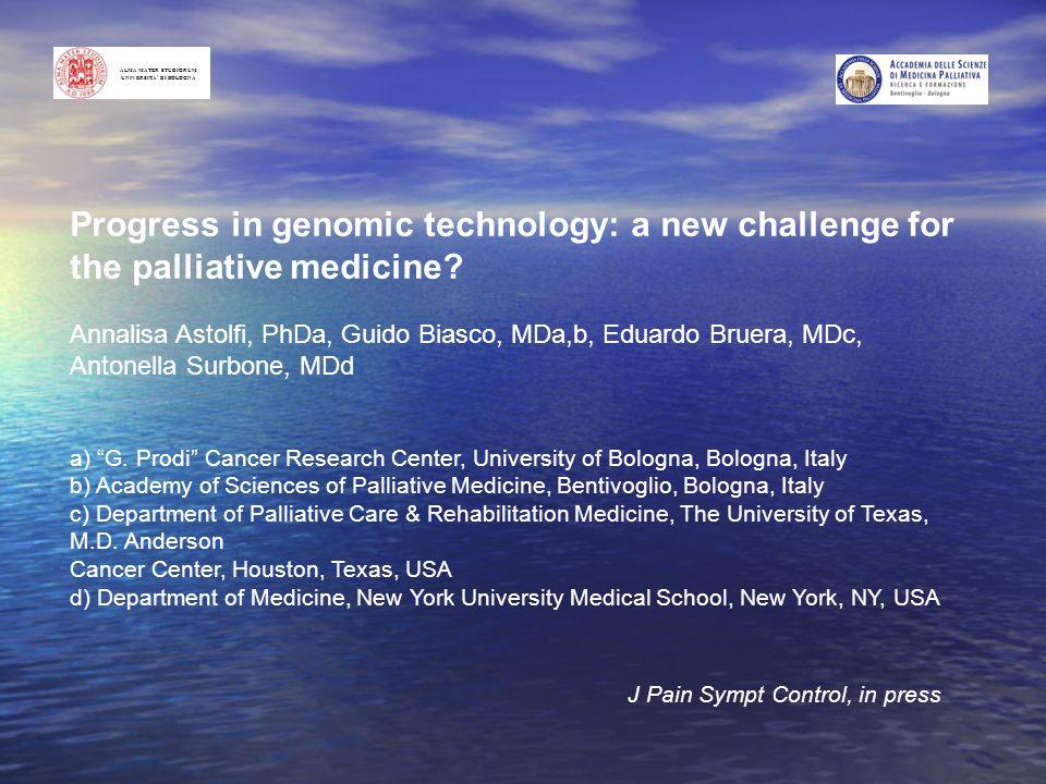 ALMA MATER STUDIORUM UNIVERSITA DI BOLOGNA Progress in genomic technology: a new challenge for the palliative medicine? Annalisa Astolfi, PhDa, Guido