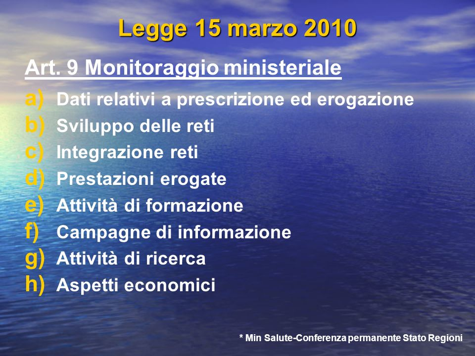 Legge 15 marzo 2010 Art. 9 Monitoraggio ministeriale a) a) Dati relativi a prescrizione ed erogazione b) b) Sviluppo delle reti c) c) Integrazione ret