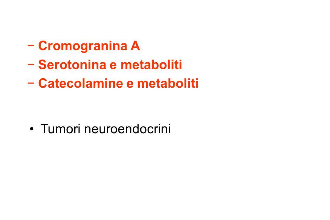 Cromogranina A Serotonina e metaboliti Catecolamine e metaboliti Tumori neuroendocrini