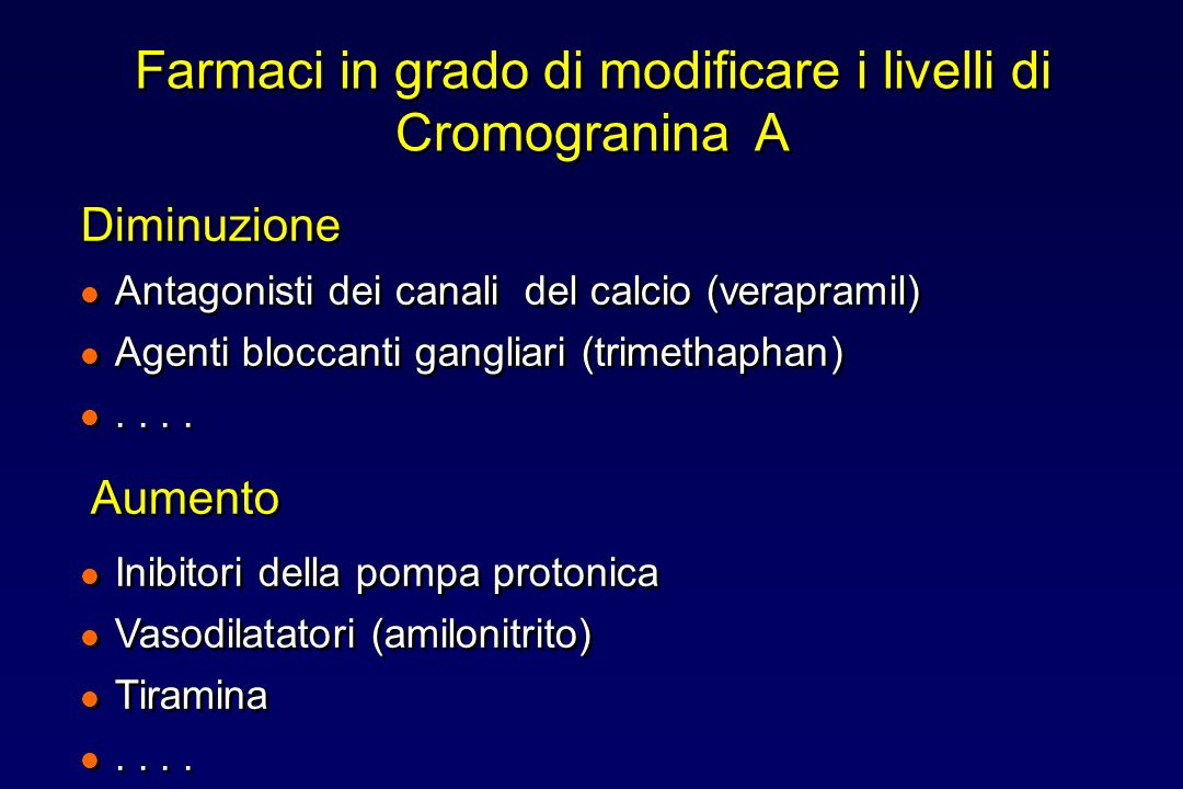 Farmaci in grado di modificare i livelli di Cromogranina A Diminuzione l Antagonisti dei canali del calcio (verapramil) l Agenti bloccanti gangliari (