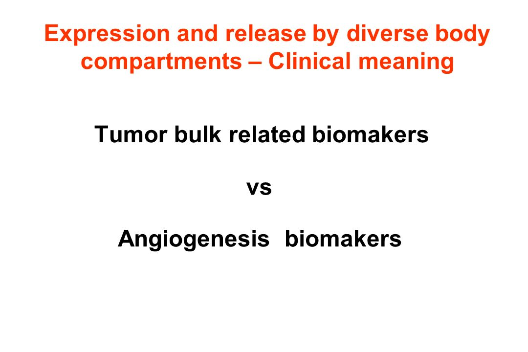 Tumor bulk related biomakers Expression and release by diverse body compartments – Clinical meaning vs Angiogenesis biomakers
