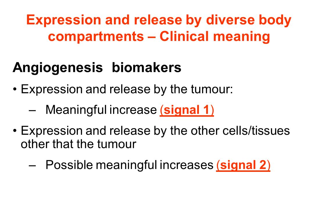 Angiogenesis biomakers Expression and release by the tumour: –Meaningful increase (signal 1) Expression and release by the other cells/tissues other t