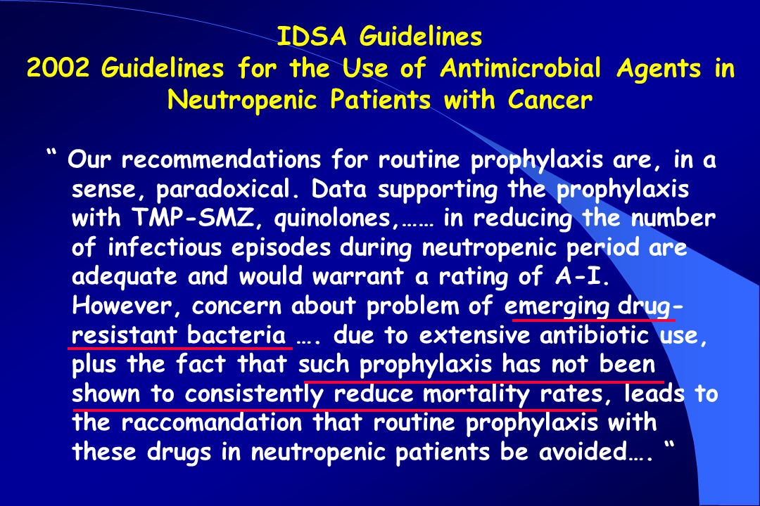 IDSA Guidelines 2002 Guidelines for the Use of Antimicrobial Agents in Neutropenic Patients with Cancer Our recommendations for routine prophylaxis ar