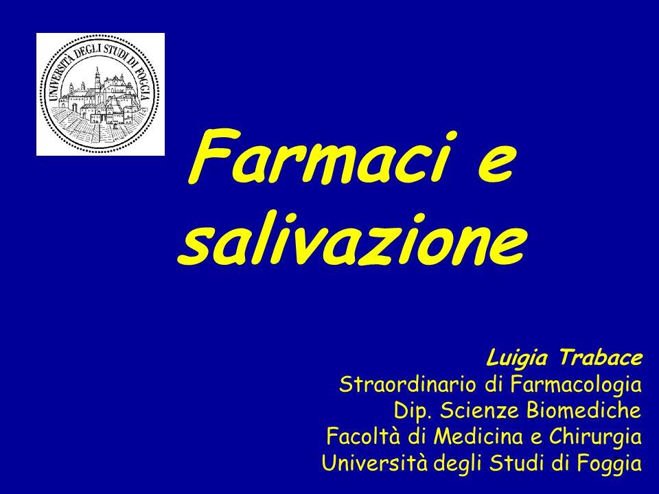 1 Farmaci e salivazione Luigia Trabace Straordinario di Farmacologia Dip. Scienze Biomediche Facoltà di Medicina e Chirurgia Università degli Studi di
