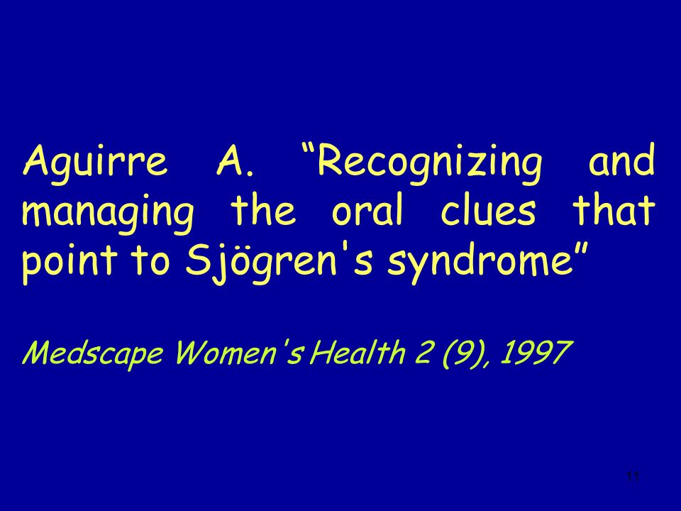 11 Aguirre A. Recognizing and managing the oral clues that point to Sjögren's syndrome Medscape Women's Health 2 (9), 1997