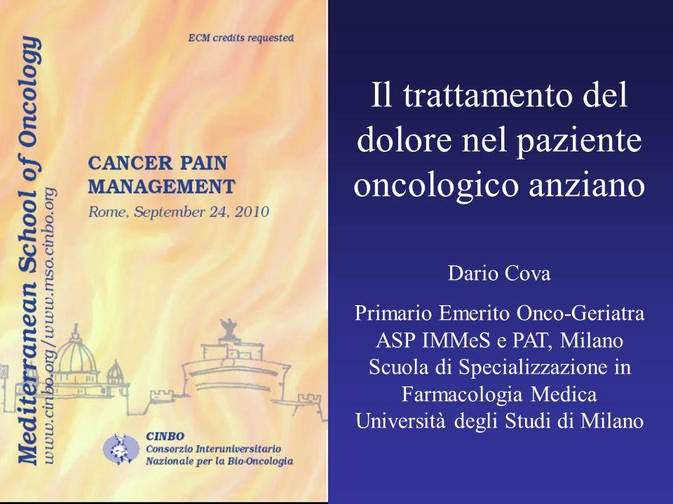 Il trattamento del dolore nel paziente oncologico anziano Dario Cova Primario Emerito Onco-Geriatra ASP IMMeS e PAT, Milano Scuola di Specializzazione