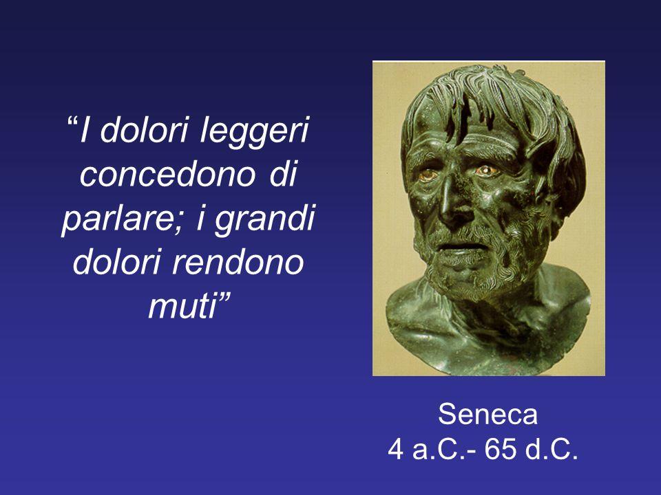 I dolori leggeri concedono di parlare; i grandi dolori rendono muti Seneca 4 a.C.- 65 d.C.