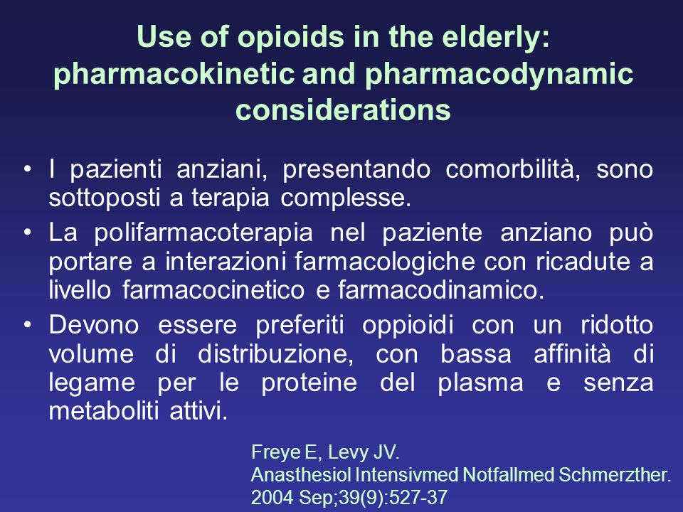 Use of opioids in the elderly: pharmacokinetic and pharmacodynamic considerations I pazienti anziani, presentando comorbilità, sono sottoposti a terap