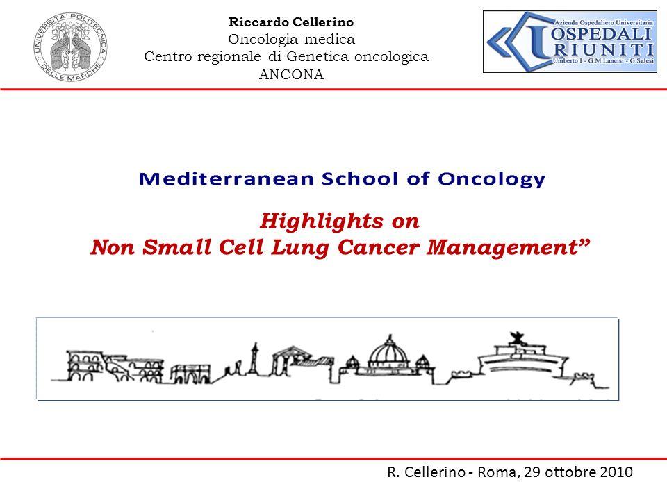 Riccardo Cellerino Oncologia medica Centro regionale di Genetica oncologica ANCONA R. Cellerino - Roma, 29 ottobre 2010 Highlights on Non Small Cell L