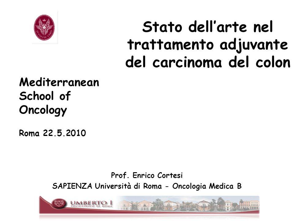 Stato dellarte nel trattamento adjuvante del carcinoma del colon Prof. Enrico Cortesi SAPIENZA Università di Roma - Oncologia Medica B Mediterranean S