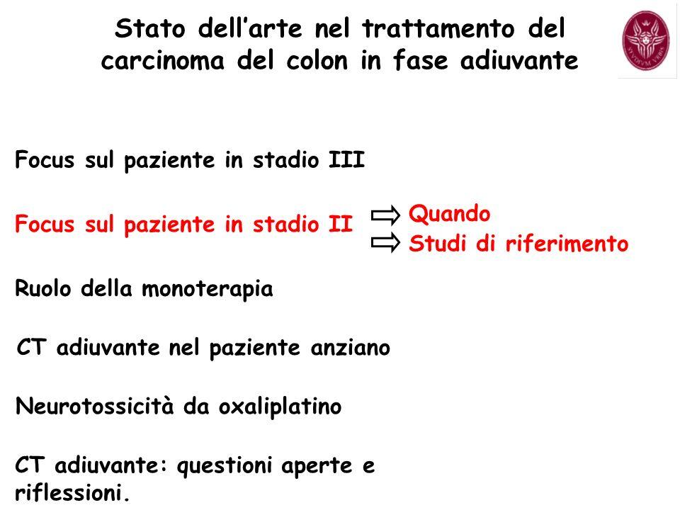 Focus sul paziente in stadio III Focus sul paziente in stadio II Quando Studi di riferimento CT adiuvante nel paziente anziano Neurotossicità da oxali