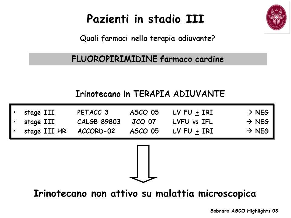 Pazienti in stadio III Quali farmaci nella terapia adiuvante? Irinotecano in TERAPIA ADIUVANTE stage III PETACC 3 ASCO 05 LV FU + IRI NEG stage III CA