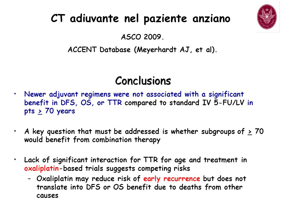 ASCO 2009. ACCENT Database (Meyerhardt AJ, et al). CT adiuvante nel paziente anziano Conclusions Newer adjuvant regimens were not associated with a si