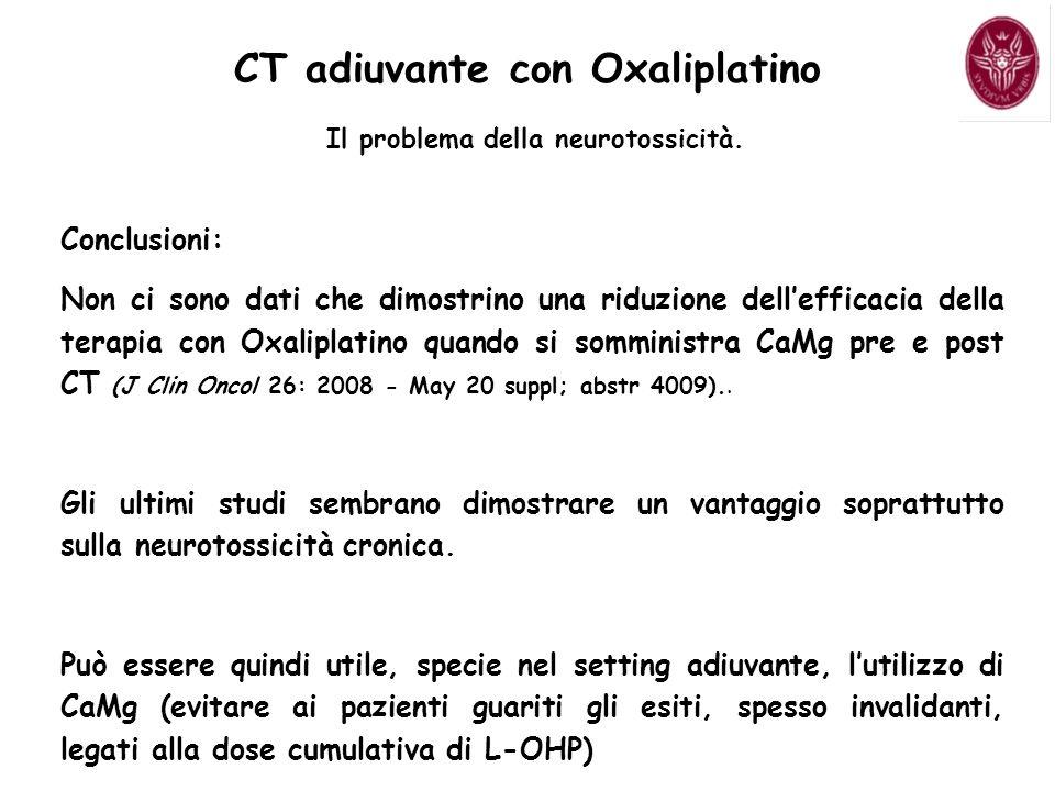 CT adiuvante con Oxaliplatino Il problema della neurotossicità. Conclusioni: Non ci sono dati che dimostrino una riduzione dellefficacia della terapia