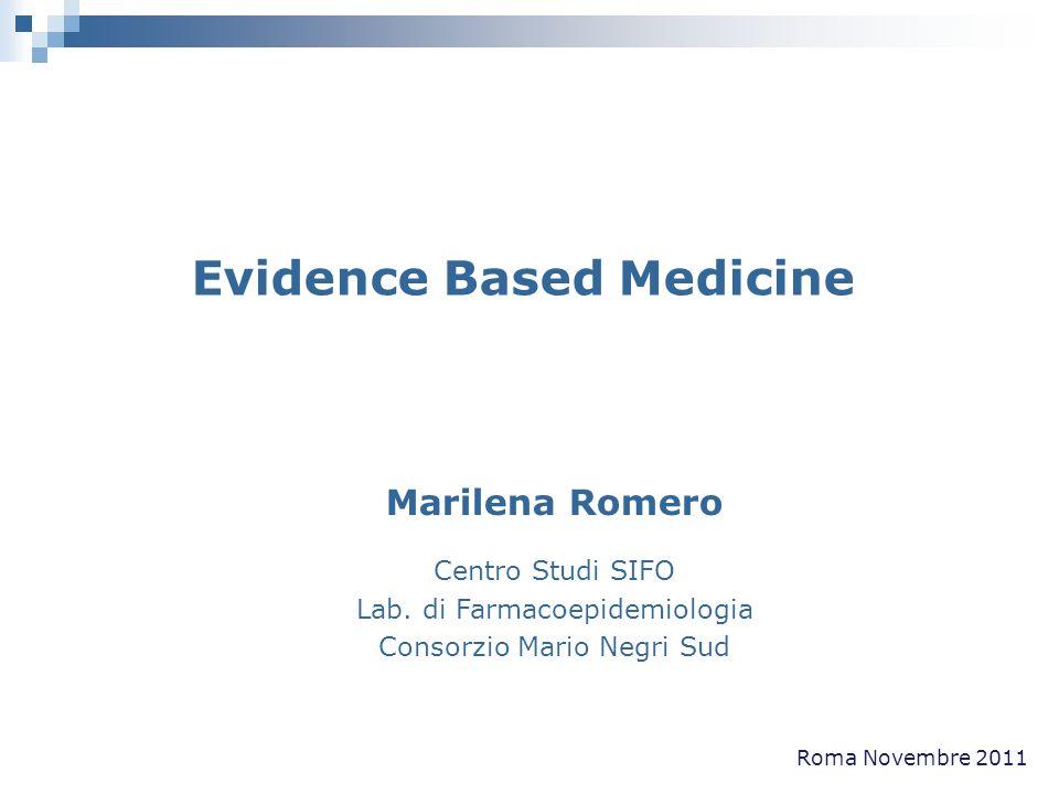 Evidence Based Medicine Marilena Romero Centro Studi SIFO Lab. di Farmacoepidemiologia Consorzio Mario Negri Sud Roma Novembre 2011