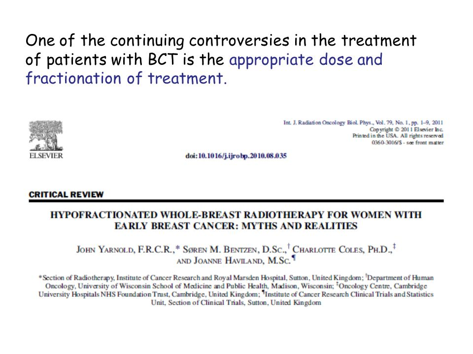 One of the continuing controversies in the treatment of patients with BCT is the appropriate dose and fractionation of treatment.