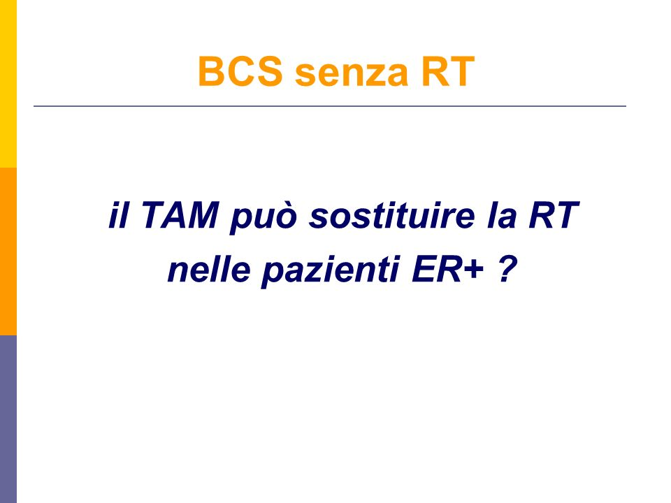 il TAM può sostituire la RT nelle pazienti ER+ ? BCS senza RT