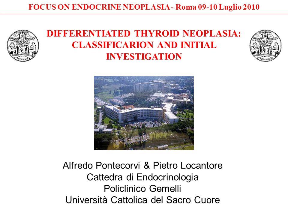 DIFFERENTIATED THYROID NEOPLASIA: CLASSIFICARION AND INITIAL INVESTIGATION Alfredo Pontecorvi & Pietro Locantore Cattedra di Endocrinologia Policlinic