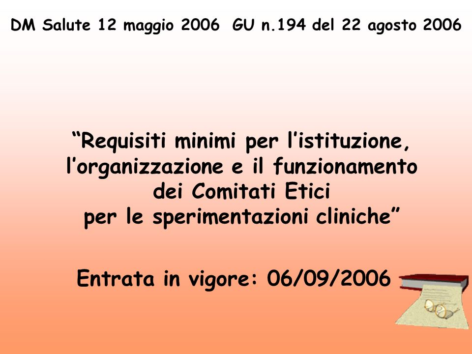 Requisiti minimi per listituzione, lorganizzazione e il funzionamento dei Comitati Etici per le sperimentazioni cliniche Entrata in vigore: 06/09/2006