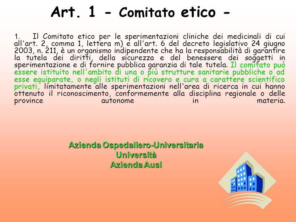 Art. 1 - Comitato etico - 1. Il Comitato etico per le sperimentazioni cliniche dei medicinali di cui all'art. 2, comma 1, lettera m) e all'art. 6 del