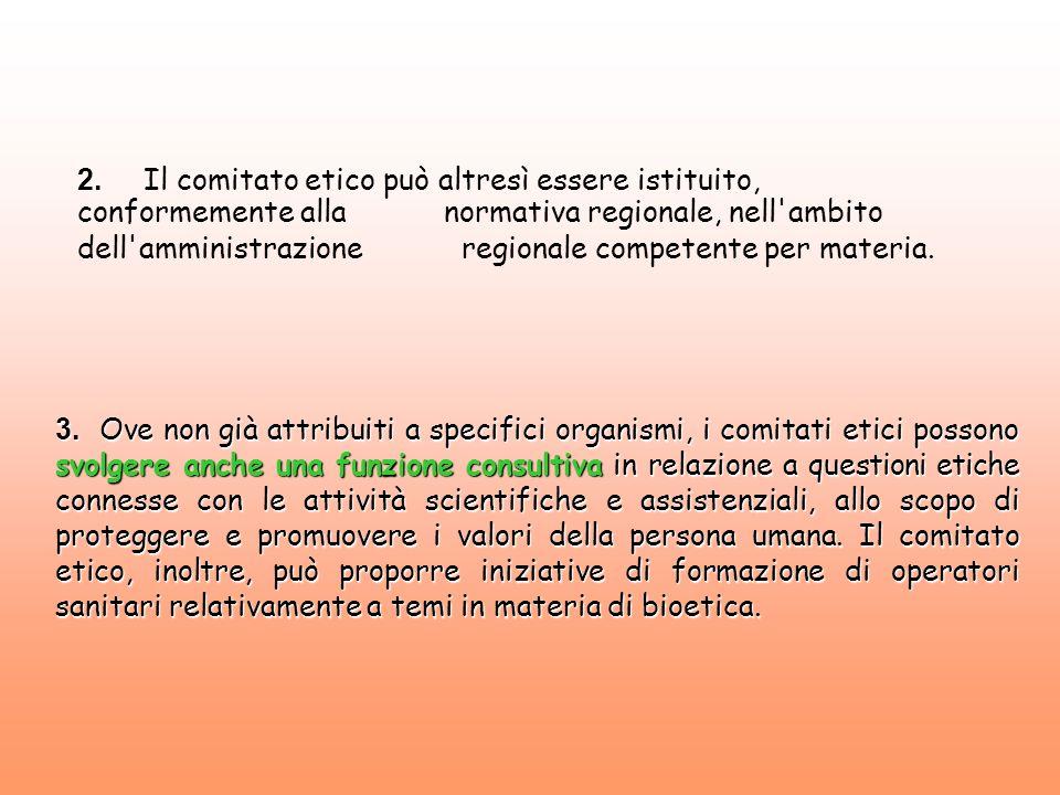 2. Il comitato etico può altresì essere istituito, conformemente alla normativa regionale, nell'ambito dell'amministrazione regionale competente per m