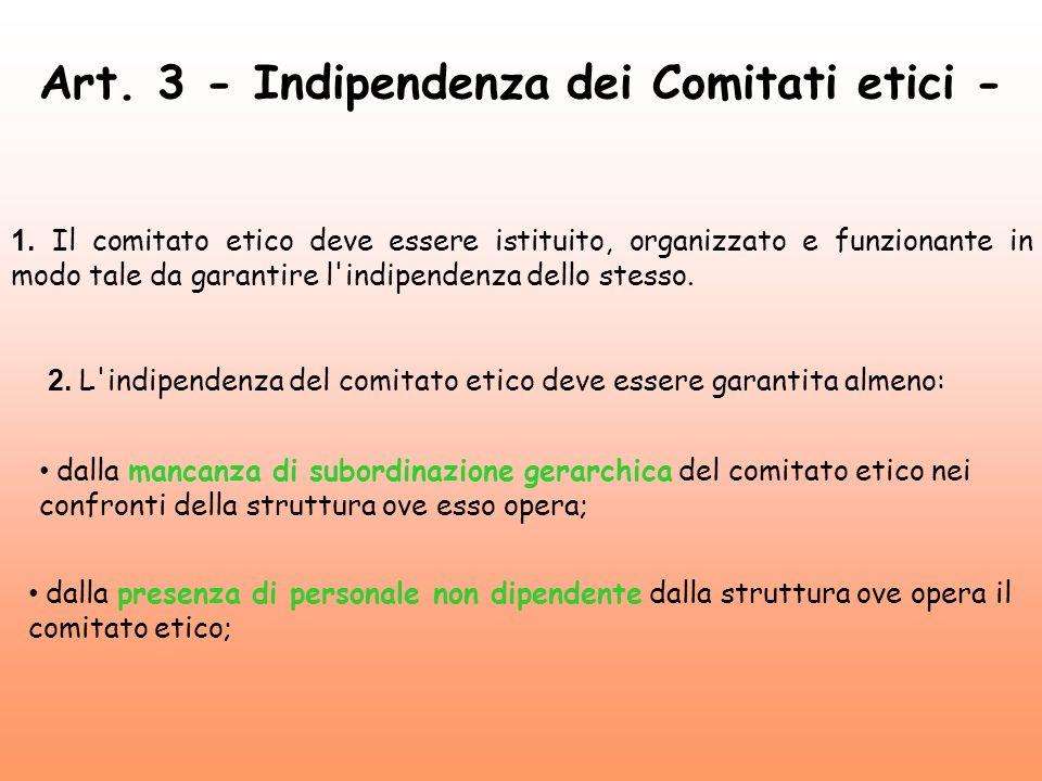 Art. 3 - Indipendenza dei Comitati etici - 1. Il comitato etico deve essere istituito, organizzato e funzionante in modo tale da garantire l'indipende