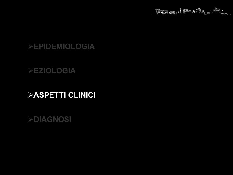 EPIDEMIOLOGIA EZIOLOGIA ASPETTI CLINICI DIAGNOSI