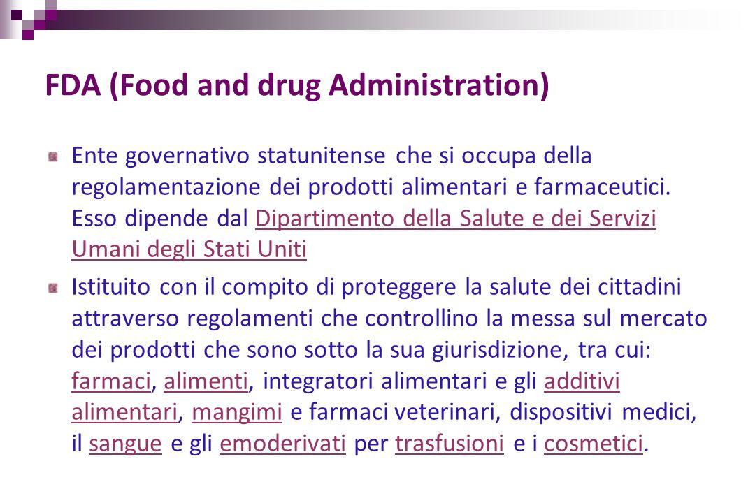 FDA (Food and drug Administration) Ente governativo statunitense che si occupa della regolamentazione dei prodotti alimentari e farmaceutici. Esso dip