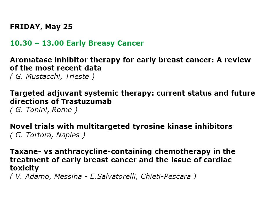 FRIDAY, May – Early Breasy Cancer Aromatase inhibitor therapy for early breast cancer: A review of the most recent data ( G.
