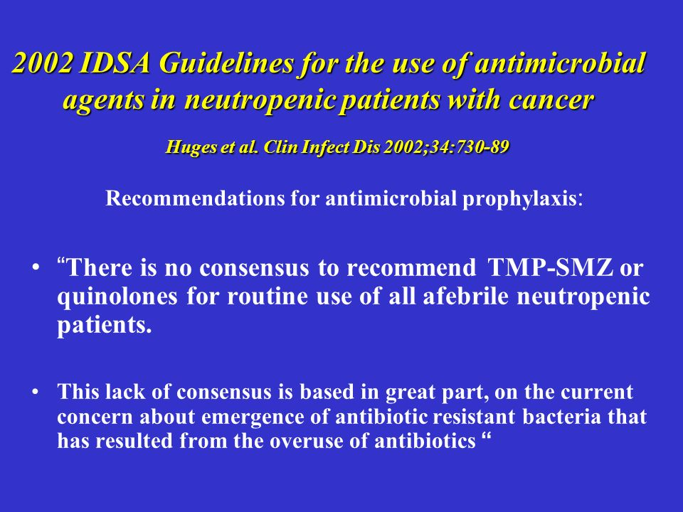 2002 IDSA Guidelines for the use of antimicrobial agents in neutropenic patients with cancer Huges et al.
