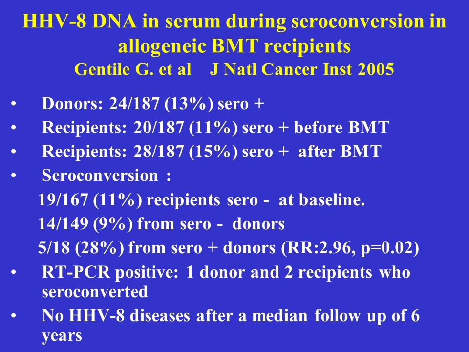 HHV-8 DNA in serum during seroconversion in allogeneic BMT recipients Gentile G.