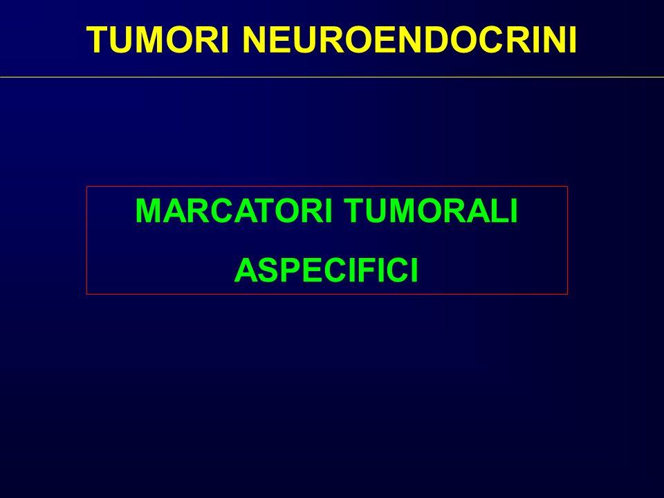 TUMORI NEUROENDOCRINI MARCATORI TUMORALI ASPECIFICI