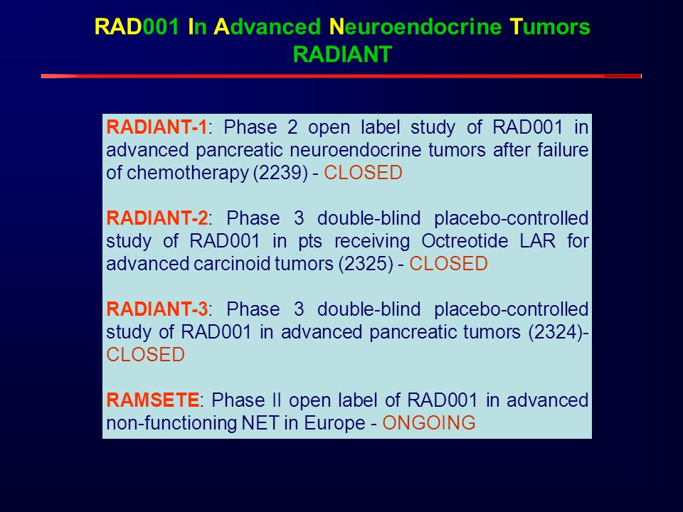 RAD001 In Advanced Neuroendocrine Tumors RADIANT RADIANT-1: Phase 2 open label study of RAD001 in advanced pancreatic neuroendocrine tumors after fail