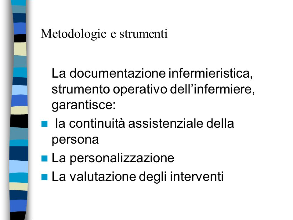 Metodologie e strumenti La documentazione infermieristica, strumento operativo dellinfermiere, garantisce: la continuità assistenziale della persona L