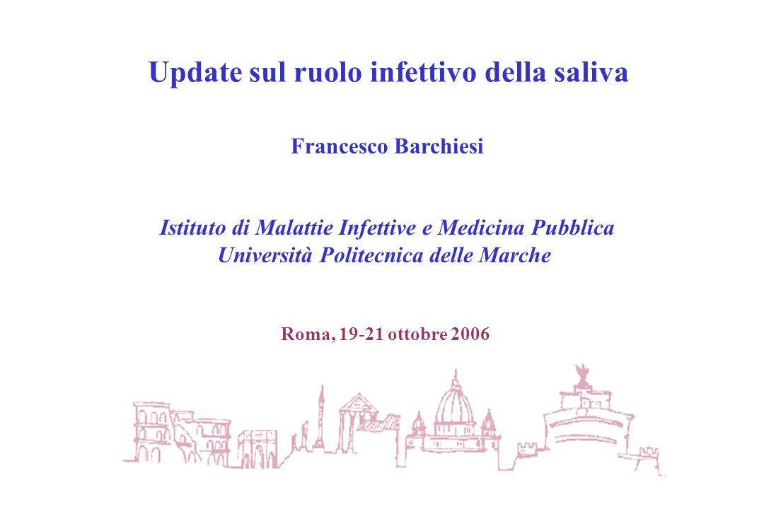 Update sul ruolo infettivo della saliva Francesco Barchiesi Istituto di Malattie Infettive e Medicina Pubblica Università Politecnica delle Marche Rom