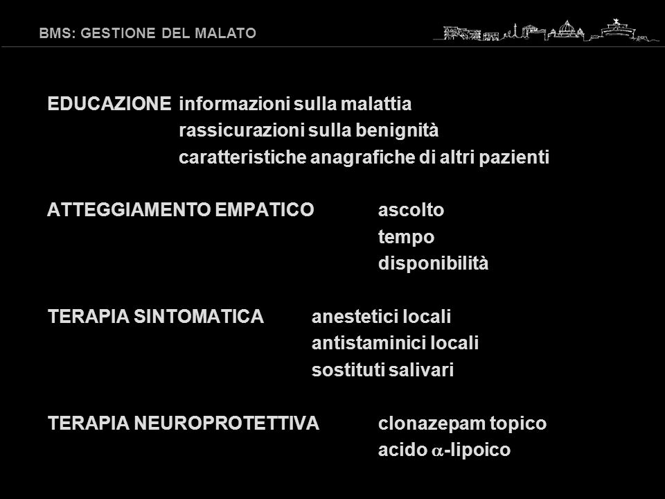 - antistaminici locali (Zirtec® sciroppo pediatrico) - levosulpiride sistemica (Levopraid®, gtt/cpr) - clonazepam locale (Rivotril®, cpr 2mg) - Hypericum perforatum (studio sperimentale controllato) BMS: GESTIONE DEL MALATO